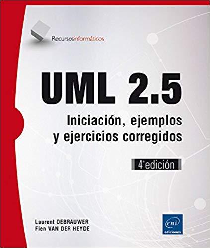 UML 2.5. Iniciación, Ejemplos Y Ejercicios Corregidos